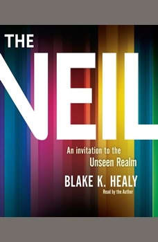 The Veil: An Invitation to the Unseen Realm An Invitation to the Unseen Realm, Blake K. Healy