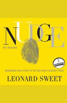 Nudge: Awakening Each Other to the God Who's Already There, Leonard Sweet