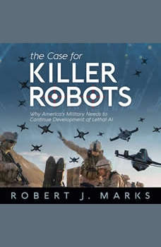 The Case for Killer Robots, Robert Marks
