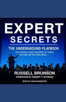 Expert Secrets: The Underground Playbook for Creating a Mass Movement of People Who Will Pay for Your Advice, Russell Brunson