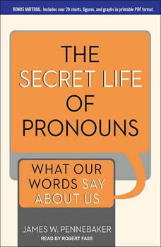 The Secret Life of Pronouns: What Our Words Say About Us What Our Words Say About Us, James W. Pennebaker