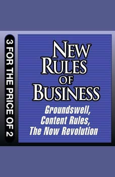 New Rules for Business: Groundswell Expanded and Revised Edition; Content Rules; The Now Revolution, Charlene Li