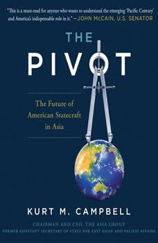 The Pivot: The Future of American Statecraft in Asia, Kurt Campbell