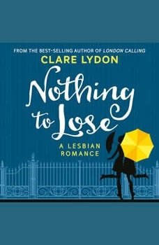 Nothing To Lose: A Lesbian Romance, Clare Lydon