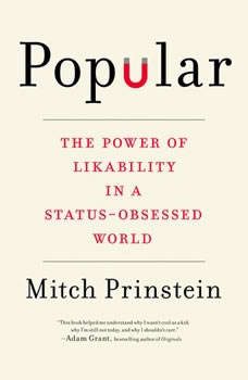 Popular: The Power of Likability in a Status-Obsessed World The Power of Likability in a Status-Obsessed World, Mitch Prinstein