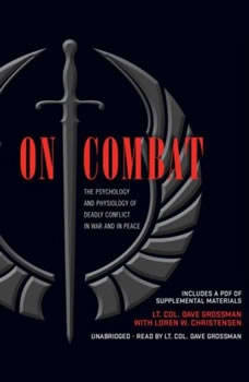 On Combat: The Psychology and Physiology of Deadly Conflict in War and in Peace, Dave Grossman