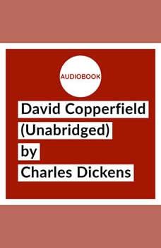David Copperfield (Unabridged), Charles Dickens