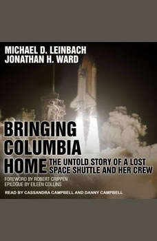 Bringing Columbia Home: The Untold Story of a Lost Space Shuttle and Her Crew, Michael D. Leinbach