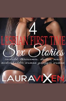 4 Lesbian First Time Sex Stories: Cuckold, Threesomes, Doctor, Maid, Medical, Older Woman/Younger Woman, Laura Vixen