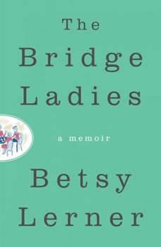 The Bridge Ladies: A Memoir A Memoir, Betsy Lerner