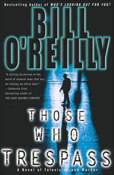 Those Who Trespass: A Novel of Television and Murder A Novel of Television and Murder, Bill O'Reilly