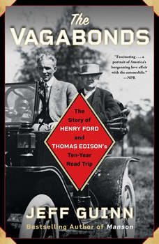 The Vagabonds: The Story of Henry Ford and Thomas Edison's Ten-Year Road Trip, Jeff Guinn