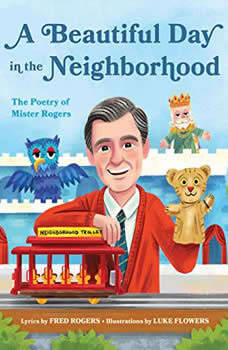 A Beautiful Day in the Neighborhood: The Poetry of Mister Rogers, Fred Rogers