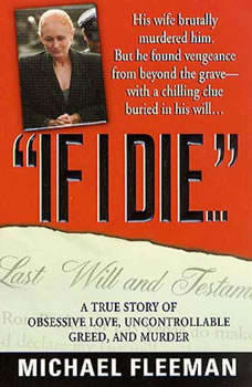 If I Die...: A True Story of Obsessive Love, Uncontrollable Greed, and Murder, Michael Fleeman