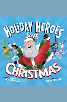 Holiday Heroes Save Christmas, The, Adam Wallace