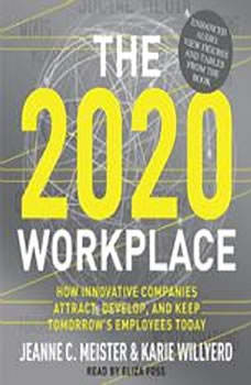 The 2020 Workplace: How Innovative Companies Attract, Develop, and Keep Tomorrow's Employees Today How Innovative Companies Attract, Develop, and Keep Tomorrow's Employees Today, Jeanne C. Meister
