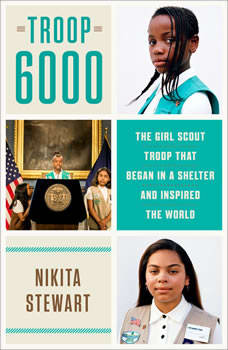 Troop 6000: The Girl Scout Troop That Began in a Shelter and Inspired the World, Nikita Stewart