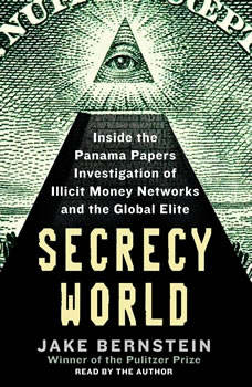 Secrecy World: Inside the Panama Papers Investigation of Illicit Money Networks and the Global Elite, Jake Bernstein