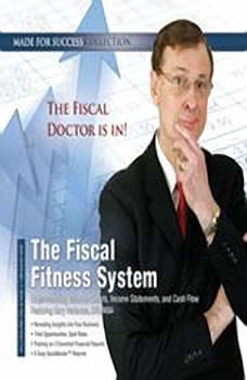 The Fiscal Fitness System: Understanding Balance Sheets, Income Statements, and Cash Flow Understanding Balance Sheets, Income Statements, and Cash Flow, Made for Success