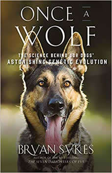 Once a Wolf: The Science Behind Our Dogs' Astonishing Genetic Evolution, Bryan Sykes