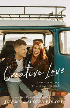 Creative Love: 10 Ways to Build a Fun and Lasting Love, Jeremy Roloff