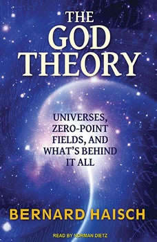The God Theory: Universes, Zero-Point Fields and What's Behind It All, Bernard Haisch