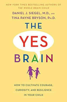 The Yes Brain Child: Help Your Child be More Resilient, Independent and Creative Help Your Child be More Resilient, Independent and Creative, Daniel J Siegel