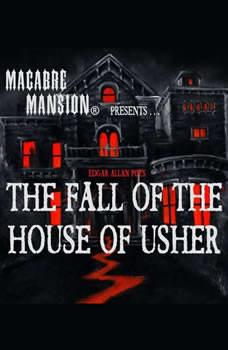 Macabre Mansion Presents  The Fall of the House of Usher, Edgar Allan Poe