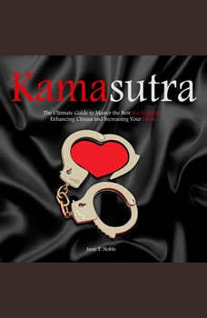 KamasutraThe Ultimate Guide to Master the Best Sex Positions, Enhancing Climax and Increasing Your Libido, June T. Noble
