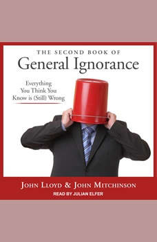 The Second Book of General Ignorance: Everything You Think You Know Is (Still) Wrong, John Lloyd
