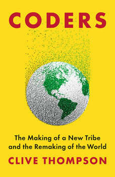 Coders: The Making of a New Tribe and the Remaking of the World, Clive Thompson