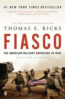 Fiasco: The American Military Adventure in Iraq, Thomas E. Ricks