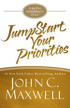 JumpStart Your Priorities: A 90-Day Improvement Plan, John C. Maxwell
