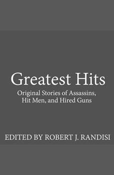 Greatest Hits: Original Stories of Assassins, Hit Men, and Hired Guns, various authors