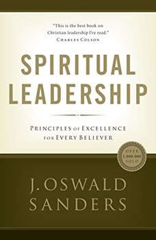 Spiritual Leadership: Principles of Excellence for Every Believer, J. Oswald Sanders