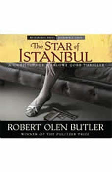 The Star of Istanbul: A Christopher Marlowe Cobb Thriller, Robert Olen Butler