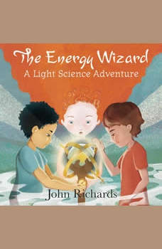 The Energy Wizard: A Light Science Adventure, John Richards