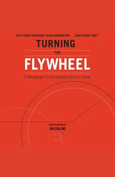 Turning the Flywheel: A Monograph to Accompany Good to Great A Monograph to Accompany Good to Great, Jim Collins
