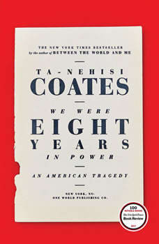We Were Eight Years in Power: An American Tragedy, Ta-Nehisi Coates