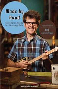 Made by Hand: Searching for Meaning in a Throwaway World, Mark Frauenfelder