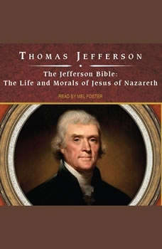 The Jefferson Bible: The Life and Morals of Jesus of Nazareth, Thomas Jefferson