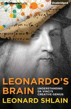 Leonardo's Brain: Understanding da Vinci's Creative Genius, Leonard Shlain
