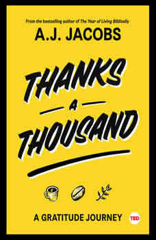 Thanks A Thousand: A Gratitude Journey, A. J.  Jacobs