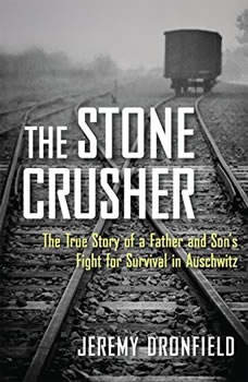 Stone Crusher, The: The True Story of a Father and Son's Fight for Survival in Auschwitz, Jeremy Dronfield