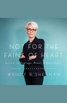 Not for the Faint of Heart: Lessons in Courage, Power, and Persistence, Wendy R. Sherman