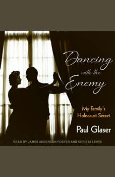 Dancing with the Enemy: My Family's Holocaust Secret, Paul Glaser