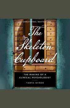 The Skeleton Cupboard: The Making of a Clinical Psychologist The Making of a Clinical Psychologist, Tanya Byron