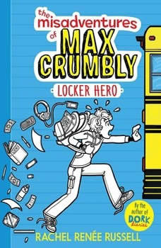 The Misadventures of Max Crumbly 1: Locker Hero Locker Hero, Rachel Renee Russell