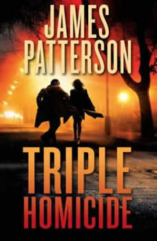 Triple Homicide: From the case files of Alex Cross, Michael Bennett, and the Women's Murder Club From the case files of Alex Cross, Michael Bennett, and the Women's Murder Club, James Patterson