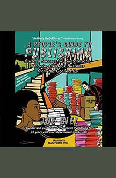 A People's Guide to Publishing: Build a Successful, Sustainable, Meaningful Book Business from the Ground Up, Joe Biel